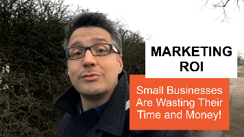 Small businesses are wasting their time and money on marketing – How to get a high online marketing ROI.